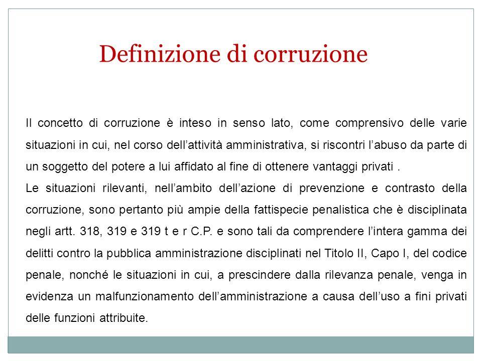Definizione di corruzione Il concetto di corruzione è inteso in senso lato, come comprensivo delle varie situazioni in cui, nel corso dellattività amm