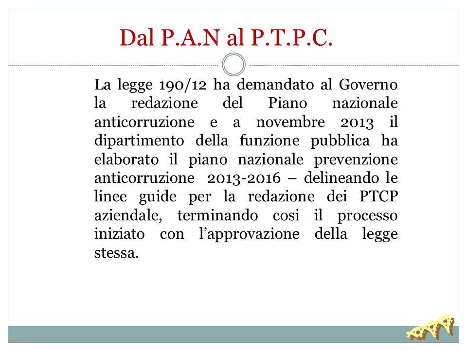 La legge 190/12 ha demandato al Governo la redazione del Piano nazionale anticorruzione e a novembre 2013 il dipartimento della funzione pubblica ha e
