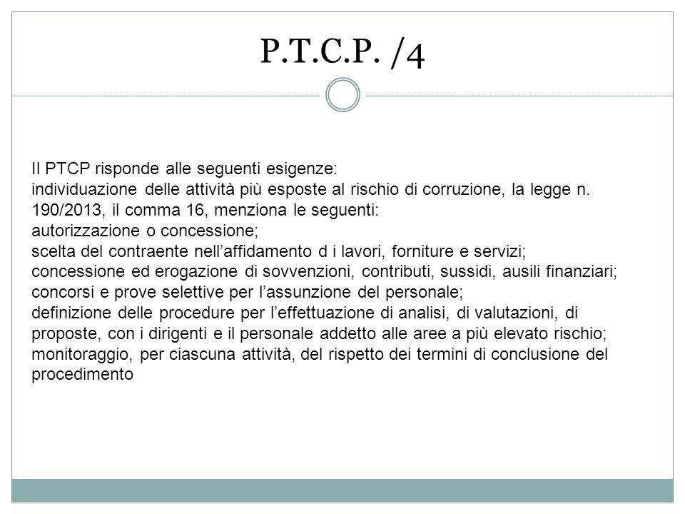 P.T.C.P. /4 Il PTCP risponde alle seguenti esigenze: individuazione delle attività più esposte al rischio di corruzione, la legge n. 190/2013, il comm