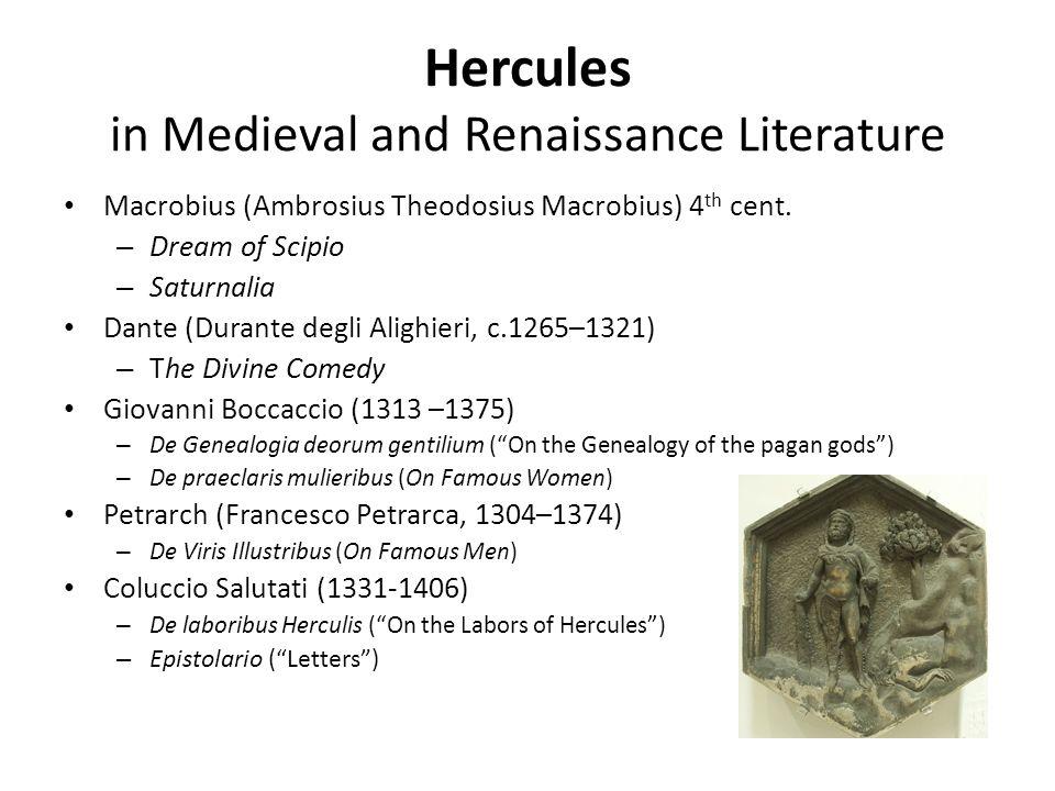 Hercules in Medieval and Renaissance Literature Macrobius (Ambrosius Theodosius Macrobius) 4 th cent. – Dream of Scipio – Saturnalia Dante (Durante de
