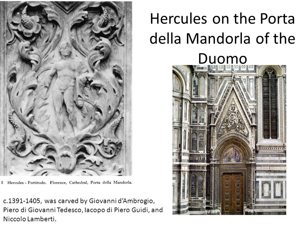 Hercules on the Porta della Mandorla of the Duomo c.1391-1405, was carved by Giovanni dAmbrogio, Piero di Giovanni Tedesco, Iacopo di Piero Guidi, and