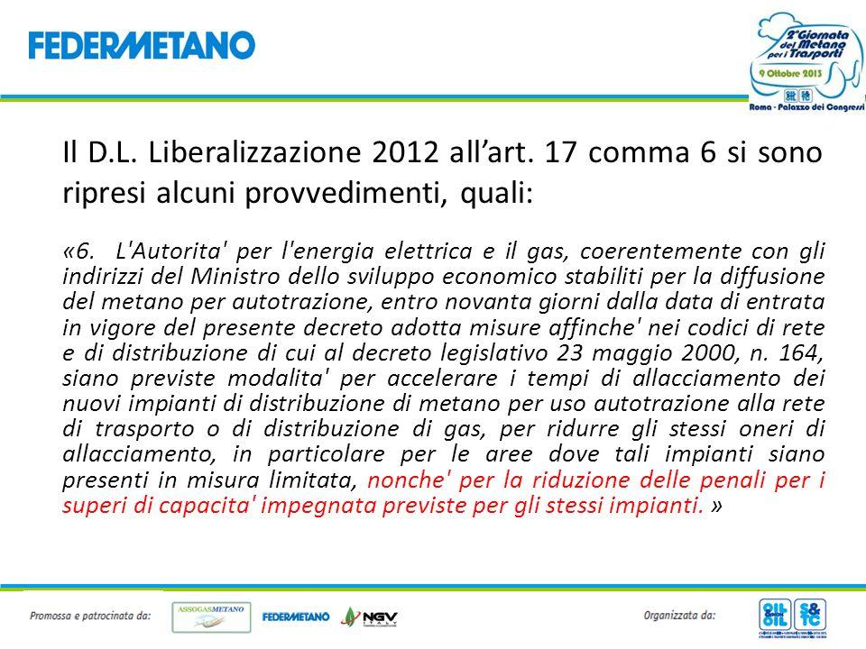 Il D.L. Liberalizzazione 2012 allart. 17 comma 6 si sono ripresi alcuni provvedimenti, quali: «6. L'Autorita' per l'energia elettrica e il gas, coeren