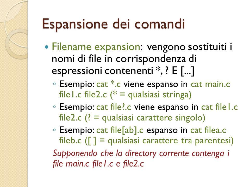 Espansione dei comandi Filename expansion: vengono sostituiti i nomi di file in corrispondenza di espressioni contenenti *, .
