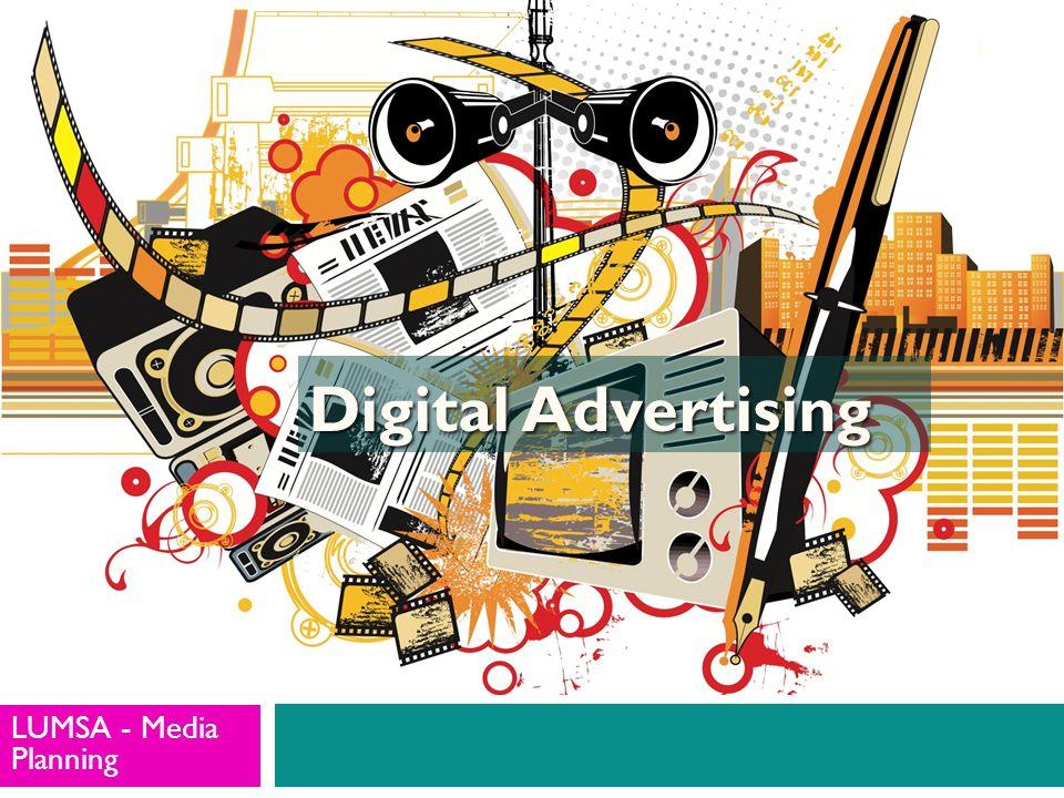 LUMSA - Pianificazione e Controllo della Comunicazione 2 Cosè il Digital Advertising Digital Advertising: atto di consegnare pubblicità sfruttando le capacità e le potenzialità del web verso dispositivi multimediali fissi o mobile.