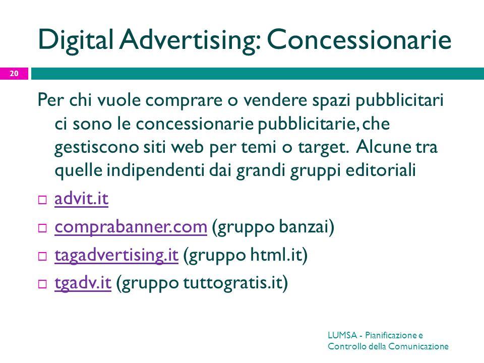 Digital Advertising: Concessionarie Per chi vuole comprare o vendere spazi pubblicitari ci sono le concessionarie pubblicitarie, che gestiscono siti w