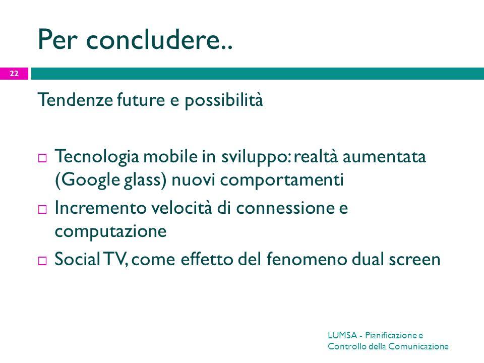 Per concludere.. Tendenze future e possibilità Tecnologia mobile in sviluppo: realtà aumentata (Google glass) nuovi comportamenti Incremento velocità