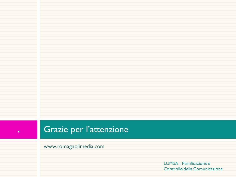 www.romagnolimedia.com Grazie per lattenzione. LUMSA - Pianificazione e Controllo della Comunicazione