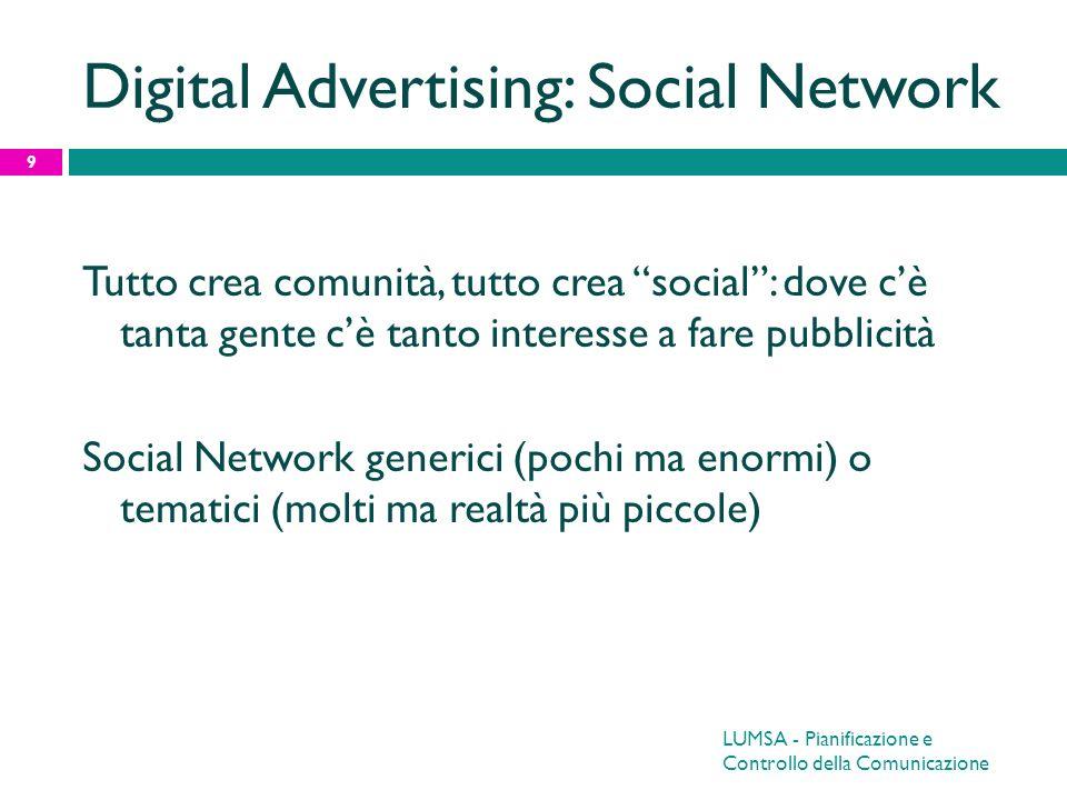 Digital Advertising: Social Network Tutto crea comunità, tutto crea social: dove cè tanta gente cè tanto interesse a fare pubblicità Social Network ge