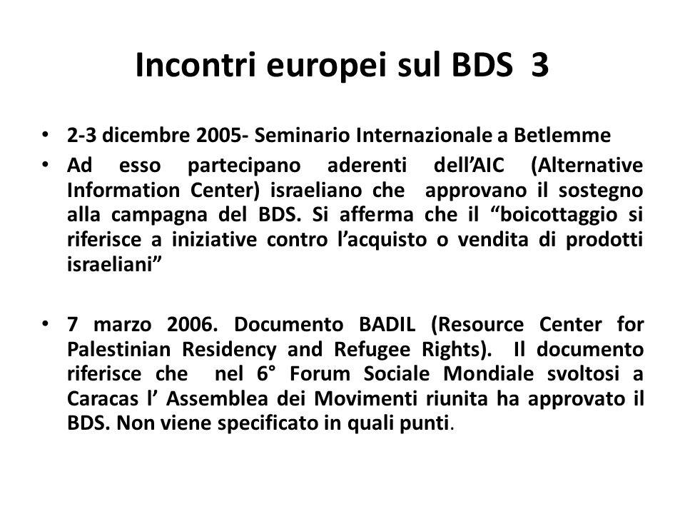 Incontri europei sul BDS 3 2-3 dicembre 2005- Seminario Internazionale a Betlemme Ad esso partecipano aderenti dellAIC (Alternative Information Center) israeliano che approvano il sostegno alla campagna del BDS.
