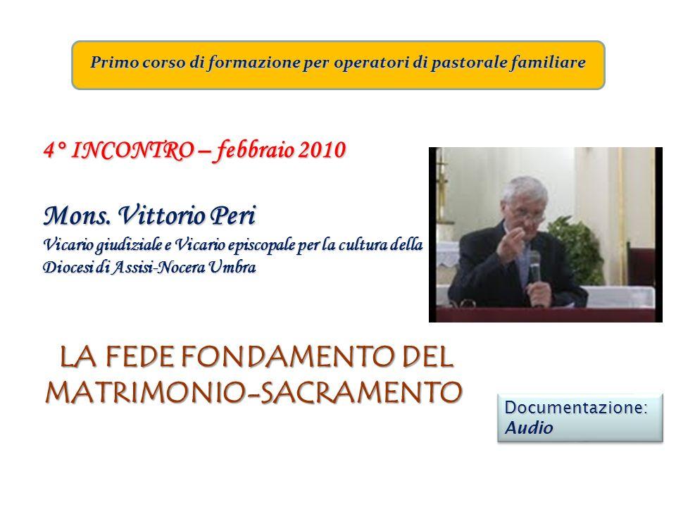Primo corso di formazione per operatori di pastorale familiare 4° INCONTRO – febbraio 2010 Mons. Vittorio Peri Vicario giudiziale e Vicario episcopale