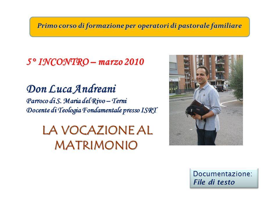 Primo corso di formazione per operatori di pastorale familiare 5° INCONTRO – marzo 2010 Don Luca Andreani Parroco di S. Maria del Rivo – Terni Docente