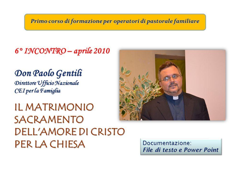 Primo corso di formazione per operatori di pastorale familiare 6° INCONTRO – aprile 2010 Don Paolo Gentili Direttore Ufficio Nazionale CEI per la Fami