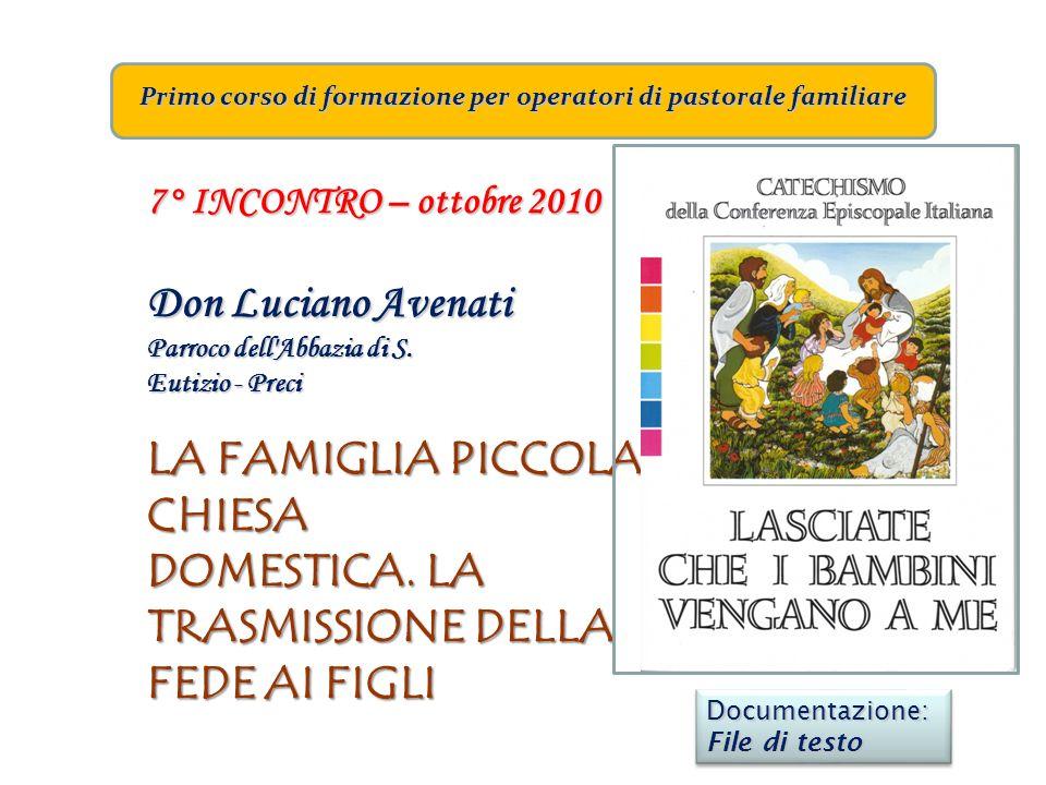 Primo corso di formazione per operatori di pastorale familiare 7° INCONTRO – ottobre 2010 Don Luciano Avenati Parroco dell'Abbazia di S. Eutizio - Pre