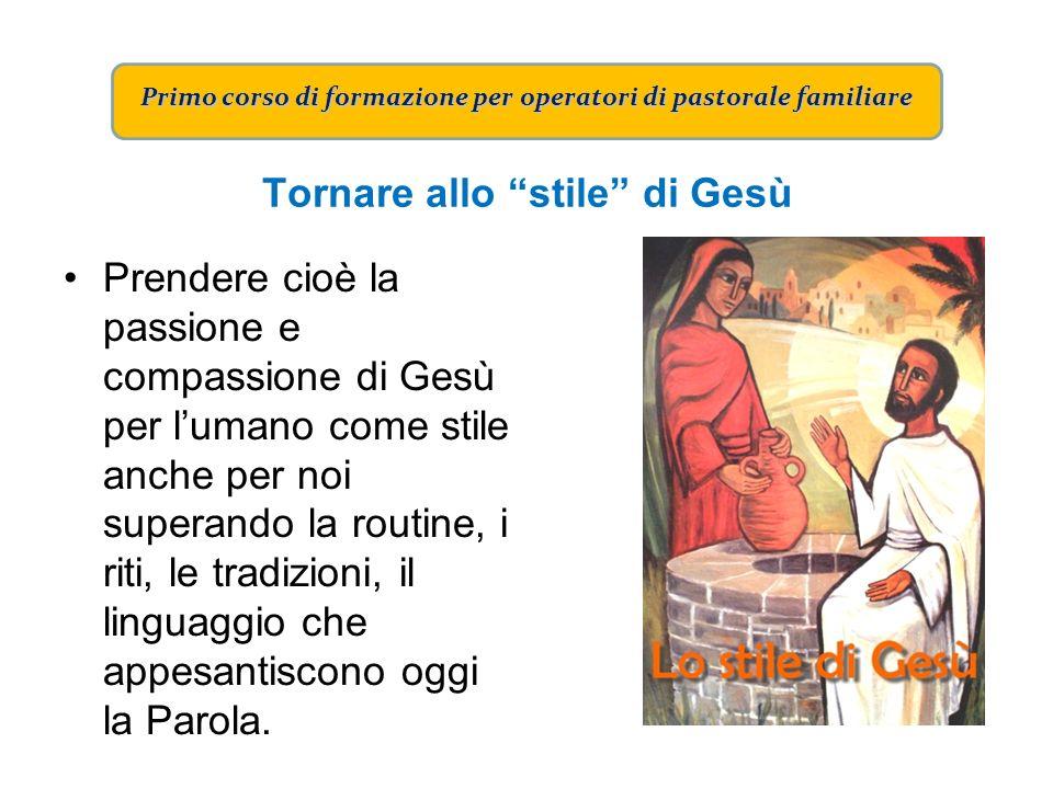 Tornare allo stile di Gesù Prendere cioè la passione e compassione di Gesù per lumano come stile anche per noi superando la routine, i riti, le tradiz