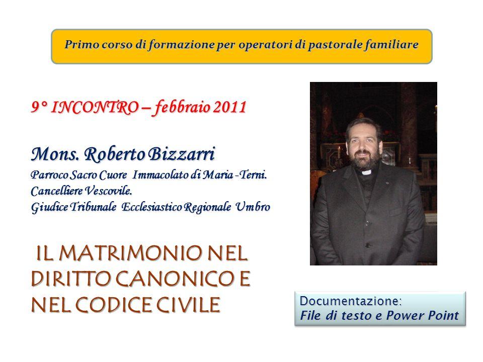 Primo corso di formazione per operatori di pastorale familiare 9° INCONTRO – febbraio 2011 Mons. Roberto Bizzarri Parroco Sacro Cuore Immacolato di Ma