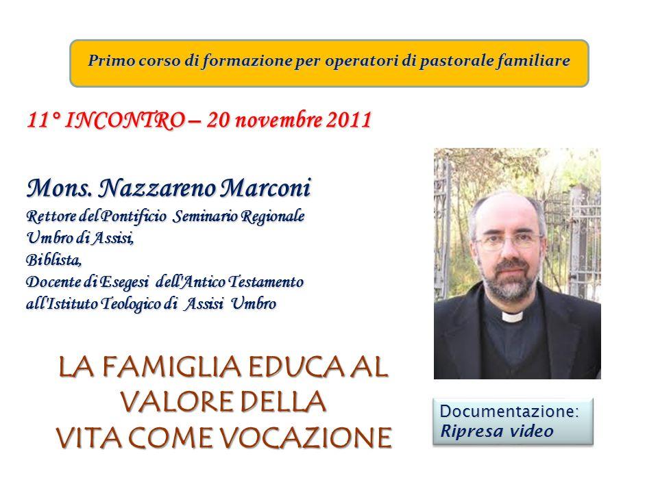 Primo corso di formazione per operatori di pastorale familiare 11° INCONTRO – 20 novembre 2011 Mons. Nazzareno Marconi Rettore del Pontificio Seminari