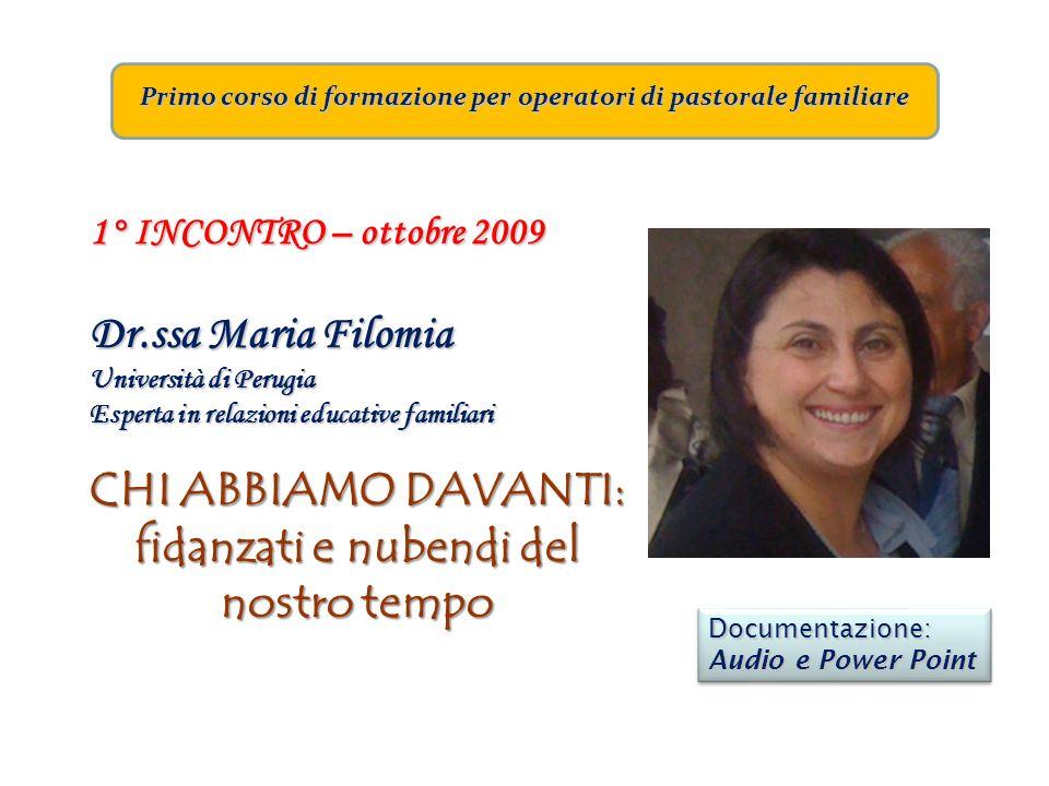 Primo corso di formazione per operatori di pastorale familiare 1° INCONTRO – ottobre 2009 Dr.ssa Maria Filomia Università di Perugia Esperta in relazi