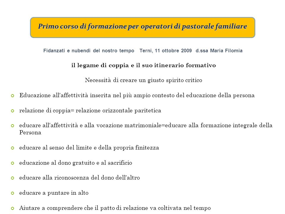 Primo corso di formazione per operatori di pastorale familiare Il Corso si concluderà nel 2012 con i lavori di tre «Laboratori»: 1)EDUCARE ALLA FEDE (0 - 6 ANNI) 2)I NUOVI LINGUAGGI E L ACCOMPAGNAMENTO DEI NUBENDI E DEI GIOVANI SPOSI 3)LA FAMIGLIA PICCOLA CHIESA DOMESTICA: ESPERIENZA DI VITA CRISTIANA Ciascun Laboratorio si svilupperà in tre incontri