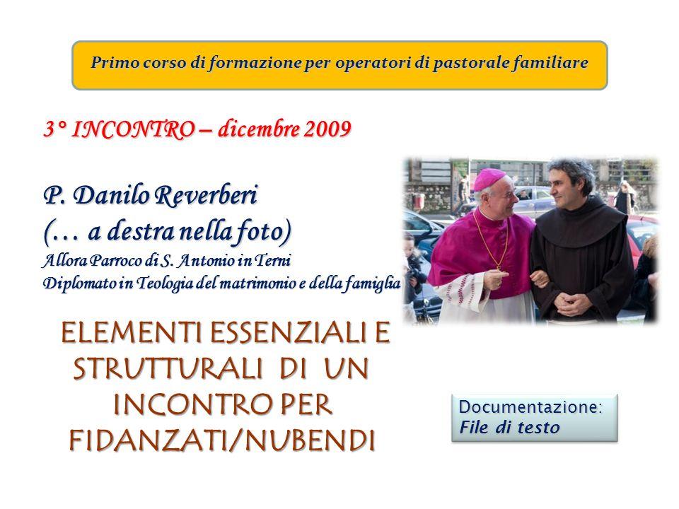 Primo corso di formazione per operatori di pastorale familiare 3° INCONTRO – dicembre 2009 P. Danilo Reverberi (… a destra nella foto) Allora Parroco