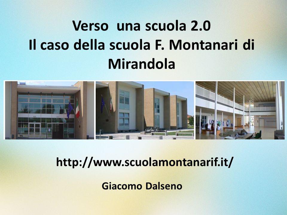 Verso una scuola 2.0 Il caso della scuola F. Montanari di Mirandola http://www.scuolamontanarif.it/ Giacomo Dalseno