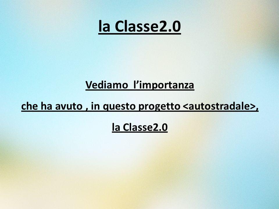 la Classe2.0 Vediamo limportanza che ha avuto, in questo progetto, la Classe2.0