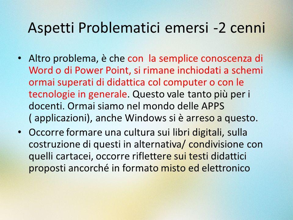 Aspetti Problematici emersi -2 cenni Altro problema, è che con la semplice conoscenza di Word o di Power Point, si rimane inchiodati a schemi ormai su