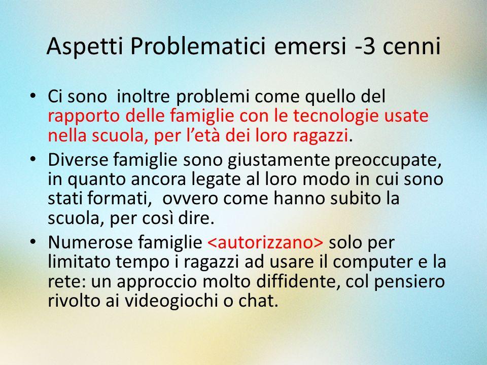 Aspetti Problematici emersi -3 cenni Ci sono inoltre problemi come quello del rapporto delle famiglie con le tecnologie usate nella scuola, per letà d
