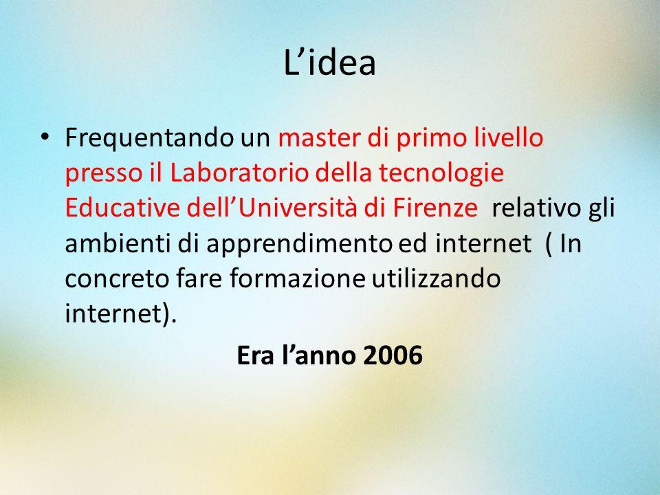 Lidea Frequentando un master di primo livello presso il Laboratorio della tecnologie Educative dellUniversità di Firenze relativo gli ambienti di appr