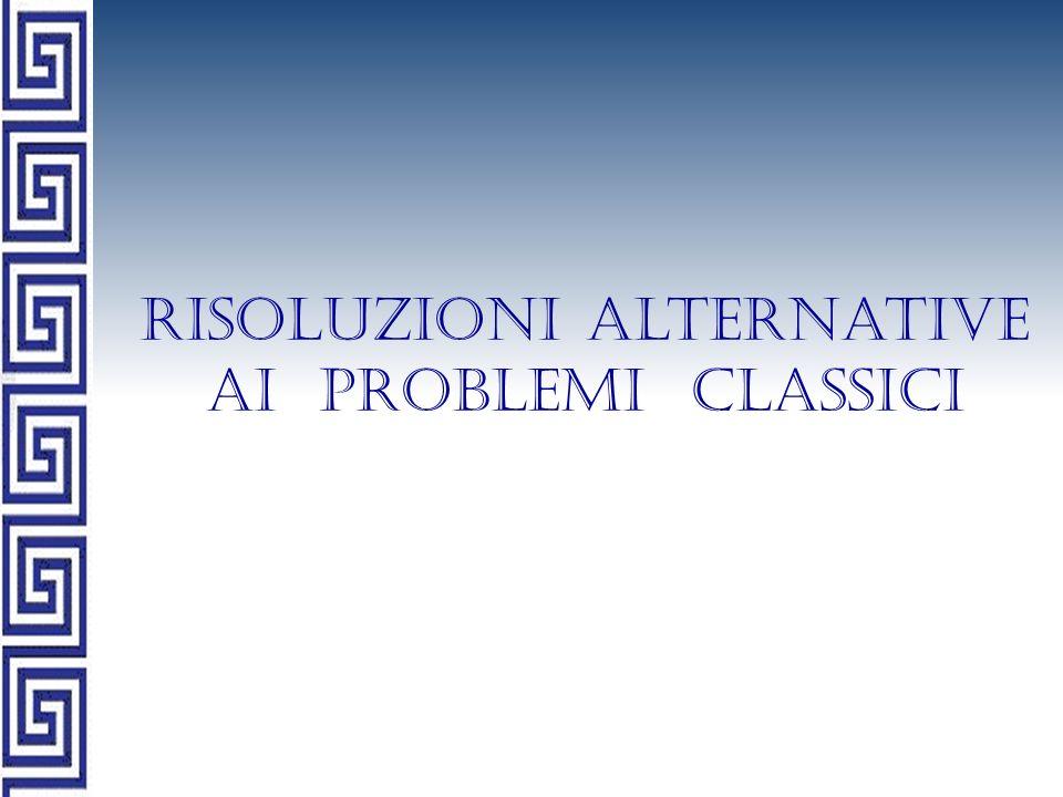 Risoluzioni alternative ai problemi classici