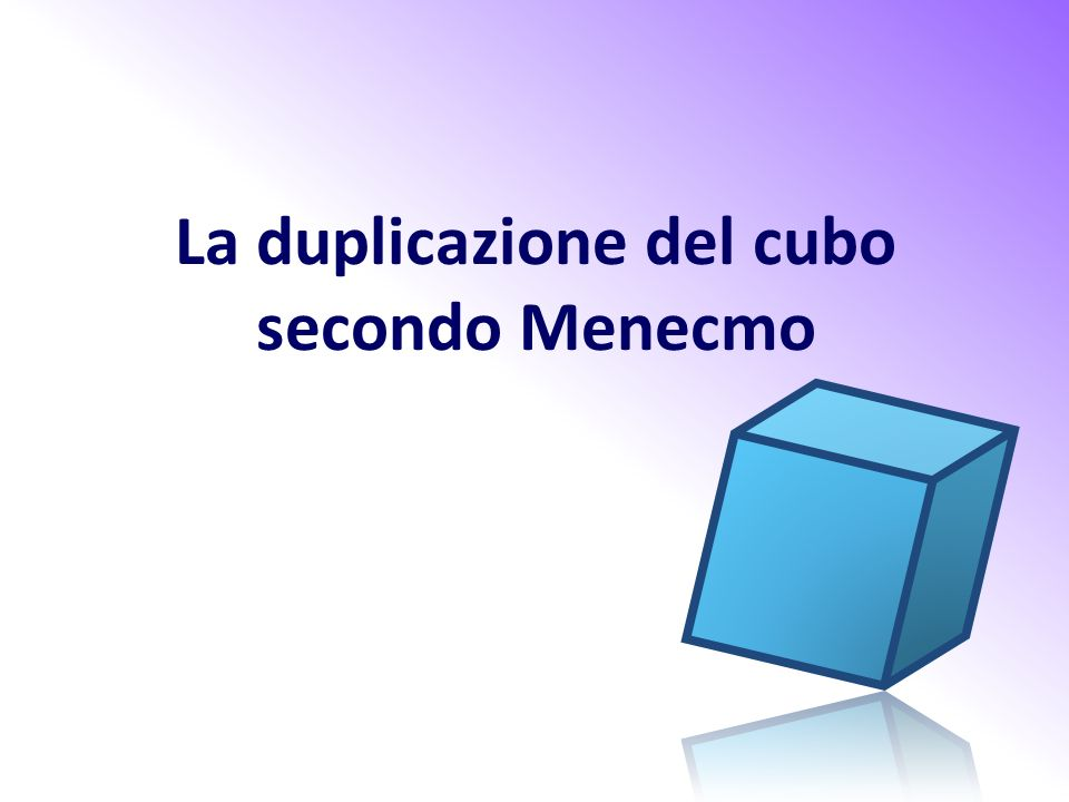 La duplicazione del cubo secondo Menecmo