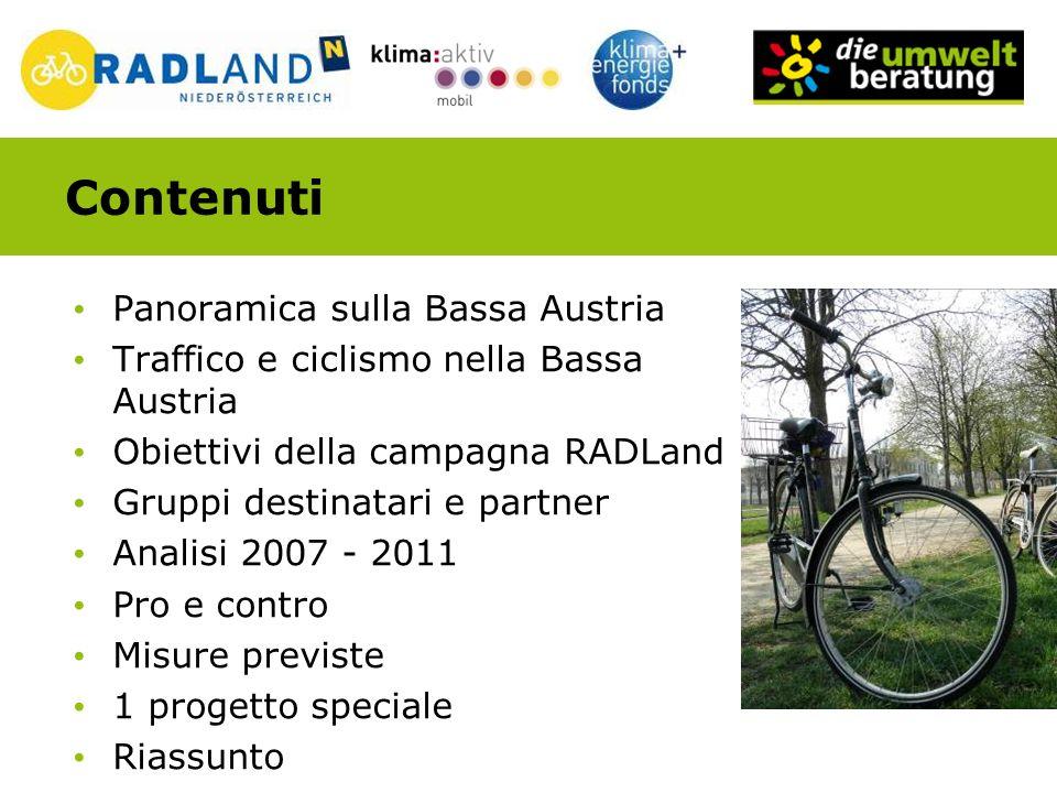 Contenuti Panoramica sulla Bassa Austria Traffico e ciclismo nella Bassa Austria Obiettivi della campagna RADLand Gruppi destinatari e partner Analisi 2007 - 2011 Pro e contro Misure previste 1 progetto speciale Riassunto