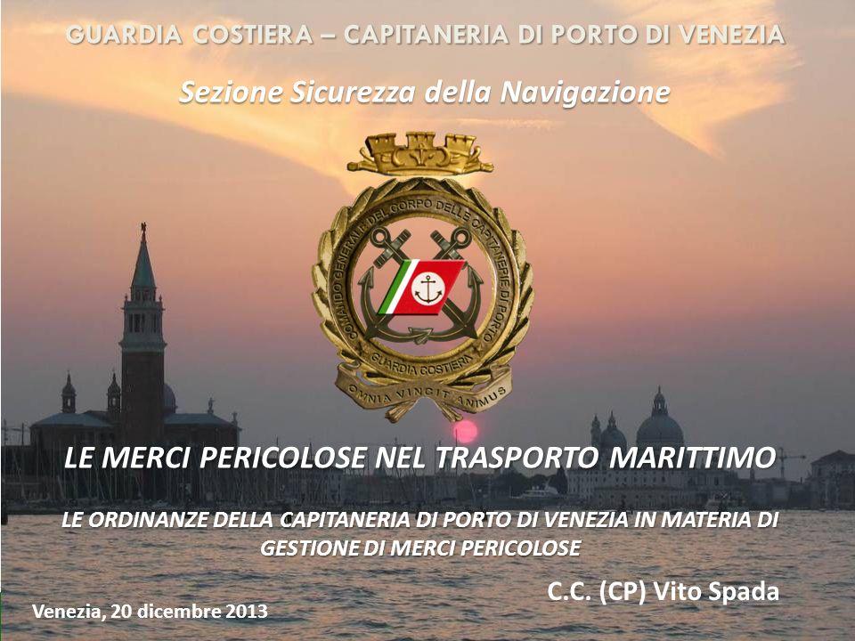 Guardia Costiera GUARDIA COSTIERA – CAPITANERIA DI PORTO DI VENEZIA Sezione Sicurezza della Navigazione C.C. (CP) Vito Spada Venezia, 20 dicembre 2013