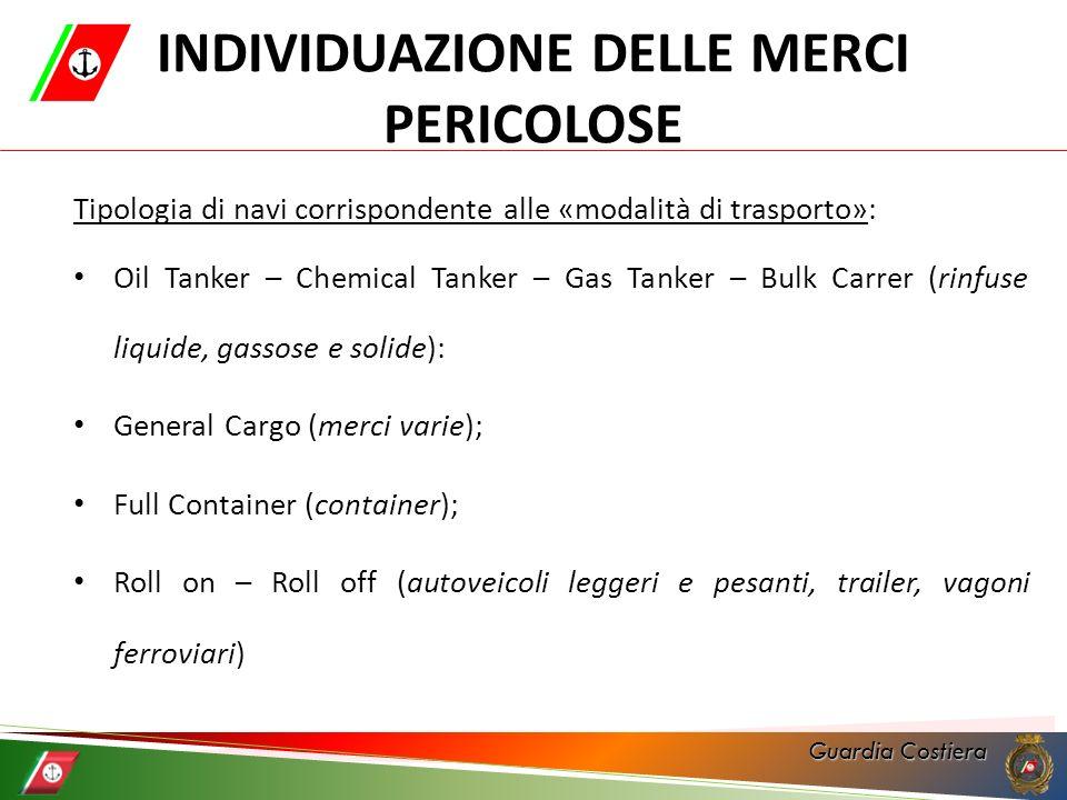 Guardia Costiera INDIVIDUAZIONE DELLE MERCI PERICOLOSE Tipologia di navi corrispondente alle «modalità di trasporto»: Oil Tanker – Chemical Tanker – G