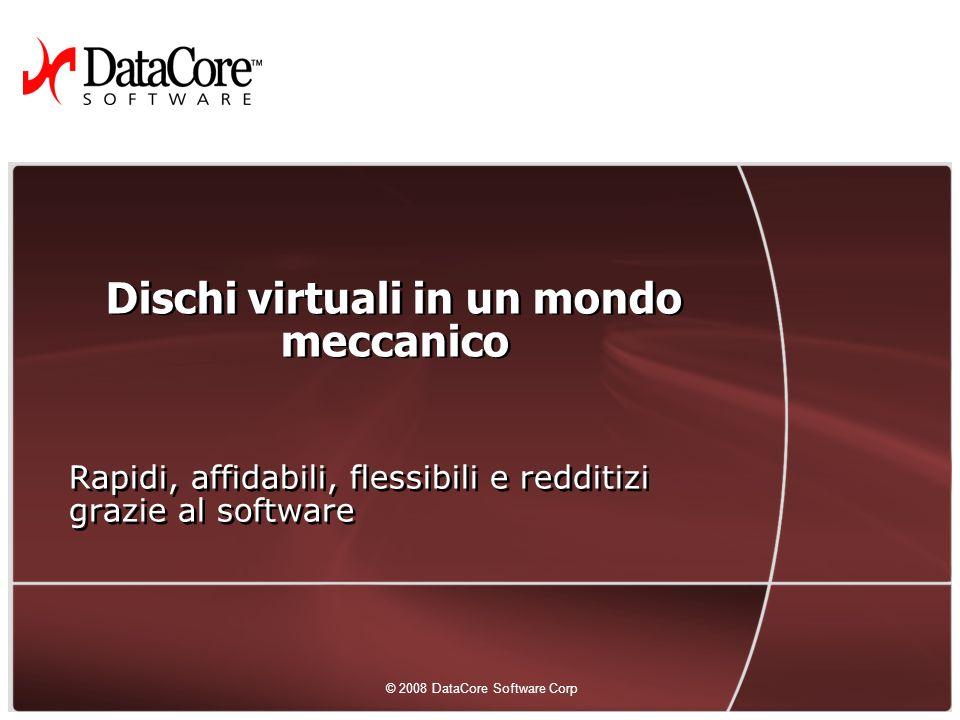2 © 2008 DataCore Software Corp.Tutti i diritti riservati 2 I vostri dischi hanno problemi.