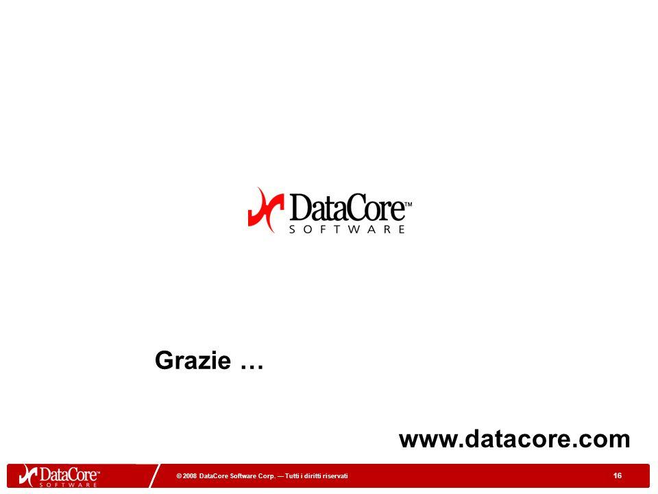 16 © 2008 DataCore Software Corp. Tutti i diritti riservati 16 © 2008 DataCore Software Corp. Tutti i diritti riservati Grazie … www.datacore.com