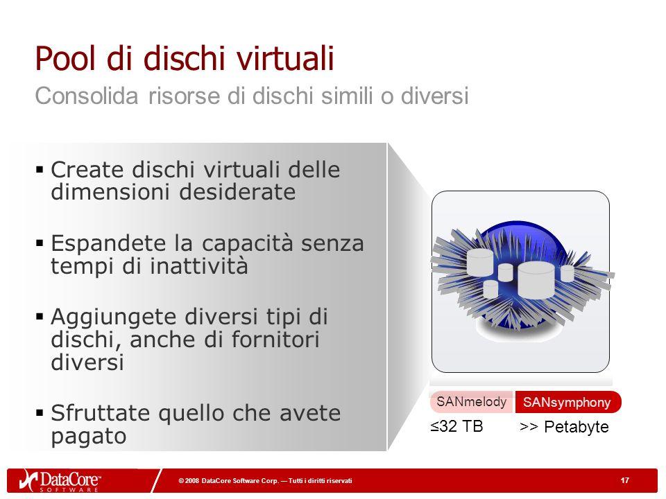 17 © 2008 DataCore Software Corp. Tutti i diritti riservati 17 © 2008 DataCore Software Corp. Tutti i diritti riservati Pool di dischi virtuali Create