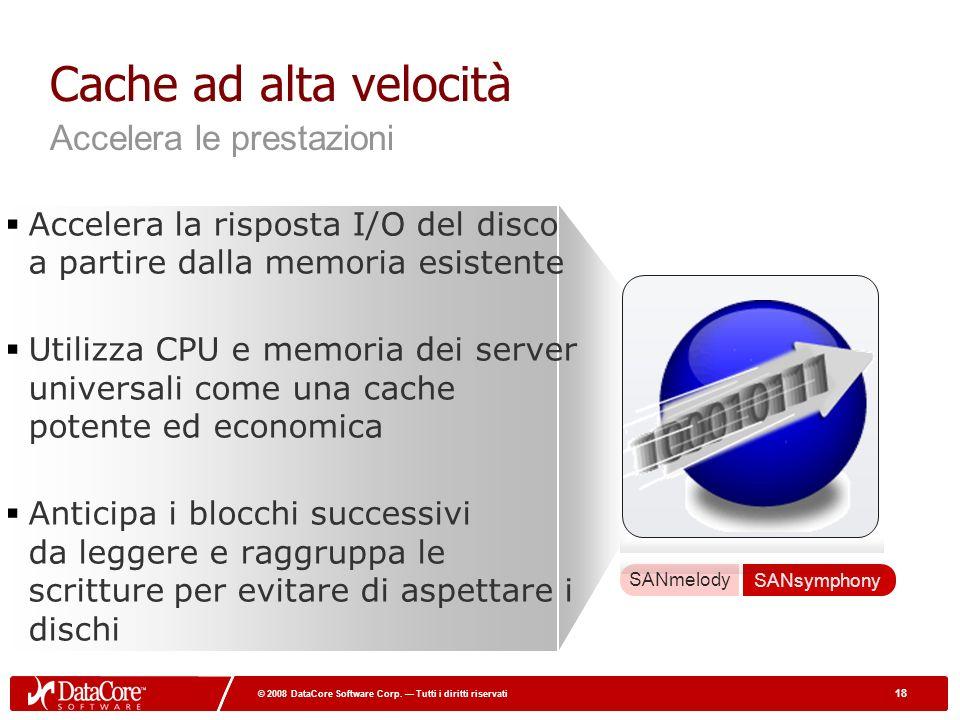 18 © 2008 DataCore Software Corp. Tutti i diritti riservati 18 © 2008 DataCore Software Corp. Tutti i diritti riservati Cache ad alta velocità Acceler