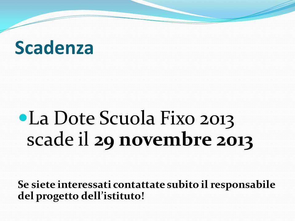 Scadenza La Dote Scuola Fixo 2013 scade il 29 novembre 2013 Se siete interessati contattate subito il responsabile del progetto dellistituto!