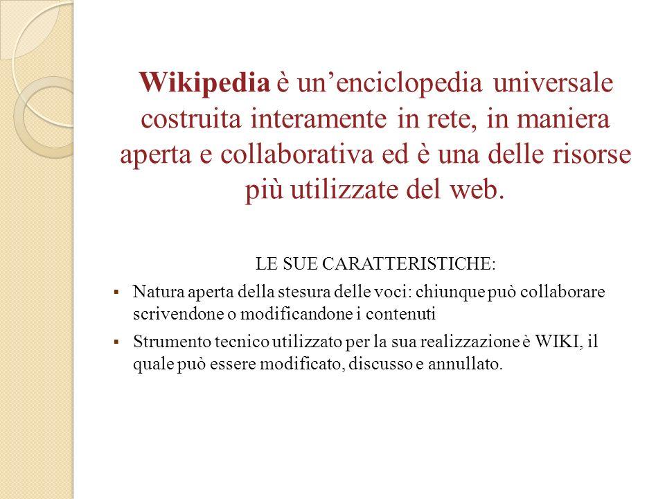 Wikipedia è unenciclopedia universale costruita interamente in rete, in maniera aperta e collaborativa ed è una delle risorse più utilizzate del web.