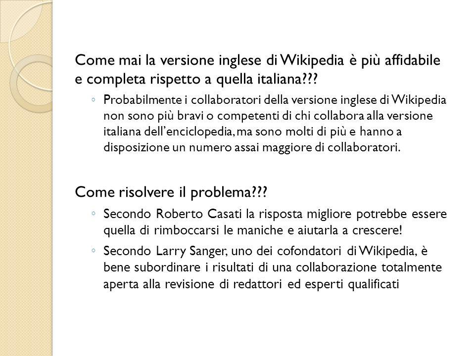 Come mai la versione inglese di Wikipedia è più affidabile e completa rispetto a quella italiana .