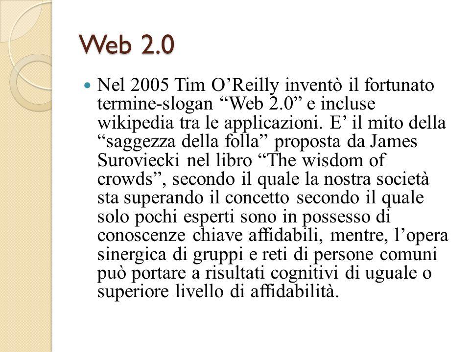 Web 2.0 Nel 2005 Tim OReilly inventò il fortunato termine-slogan Web 2.0 e incluse wikipedia tra le applicazioni.