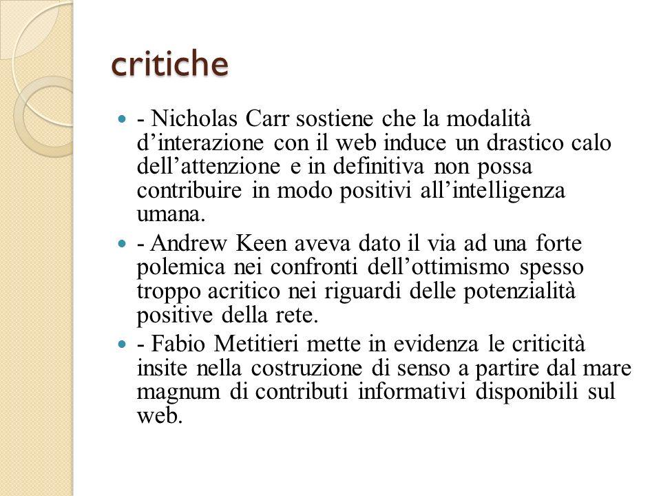 critiche - Nicholas Carr sostiene che la modalità dinterazione con il web induce un drastico calo dellattenzione e in definitiva non possa contribuire in modo positivi allintelligenza umana.