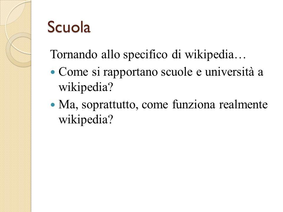 Scuola Tornando allo specifico di wikipedia… Come si rapportano scuole e università a wikipedia.
