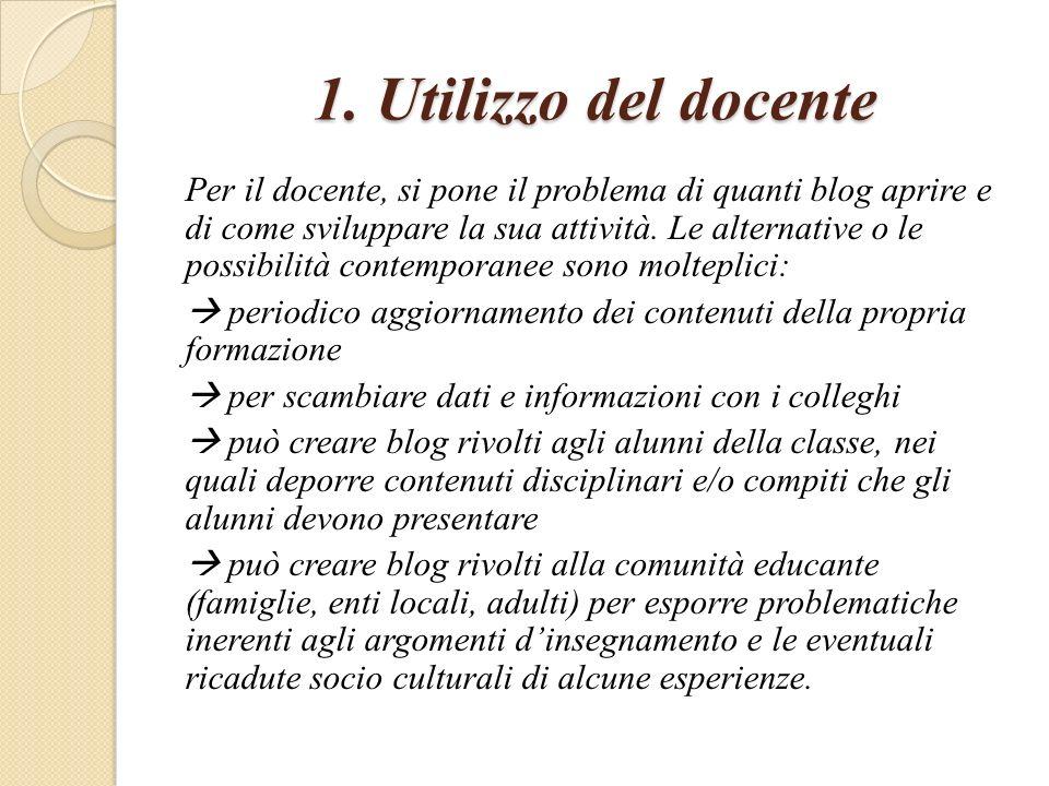 1. Utilizzo del docente Per il docente, si pone il problema di quanti blog aprire e di come sviluppare la sua attività. Le alternative o le possibilit