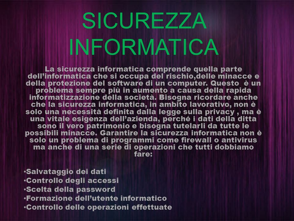 SICUREZZA INFORMATICA La sicurezza informatica comprende quella parte dellinformatica che si occupa del rischio,delle minacce e della protezione del s