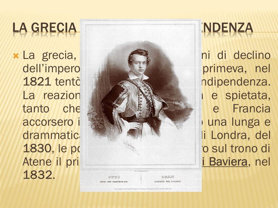 La grecia, approfittando dei segni di declino dellimpero ottomano che la opprimeva, nel 1821 tentò di proclamare la sua indipendenza. La reazione turc