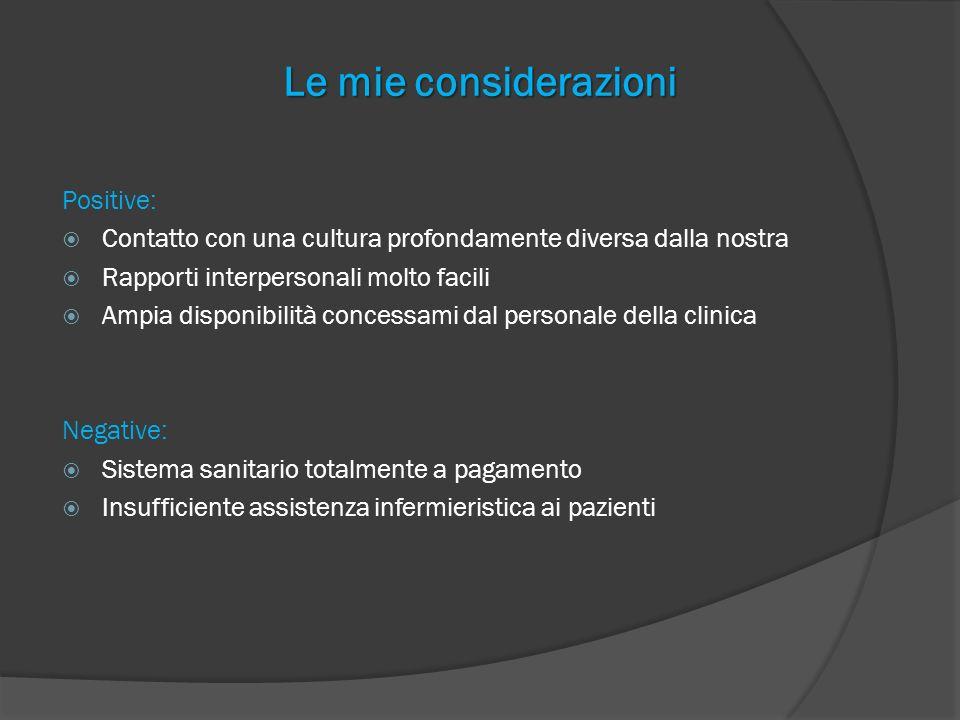 Le mie considerazioni Positive: Contatto con una cultura profondamente diversa dalla nostra Rapporti interpersonali molto facili Ampia disponibilità c