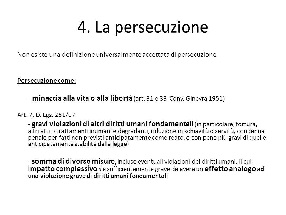 4. La persecuzione Non esiste una definizione universalmente accettata di persecuzione Persecuzione come: - minaccia alla vita o alla libertà (art. 31