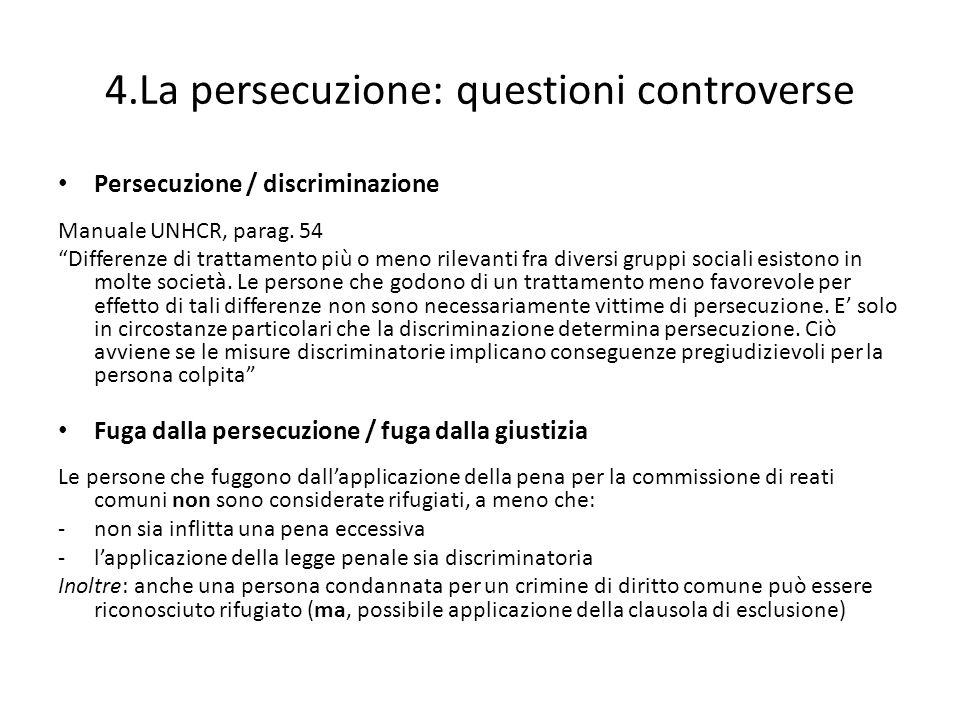4.La persecuzione: questioni controverse Persecuzione / discriminazione Manuale UNHCR, parag. 54 Differenze di trattamento più o meno rilevanti fra di