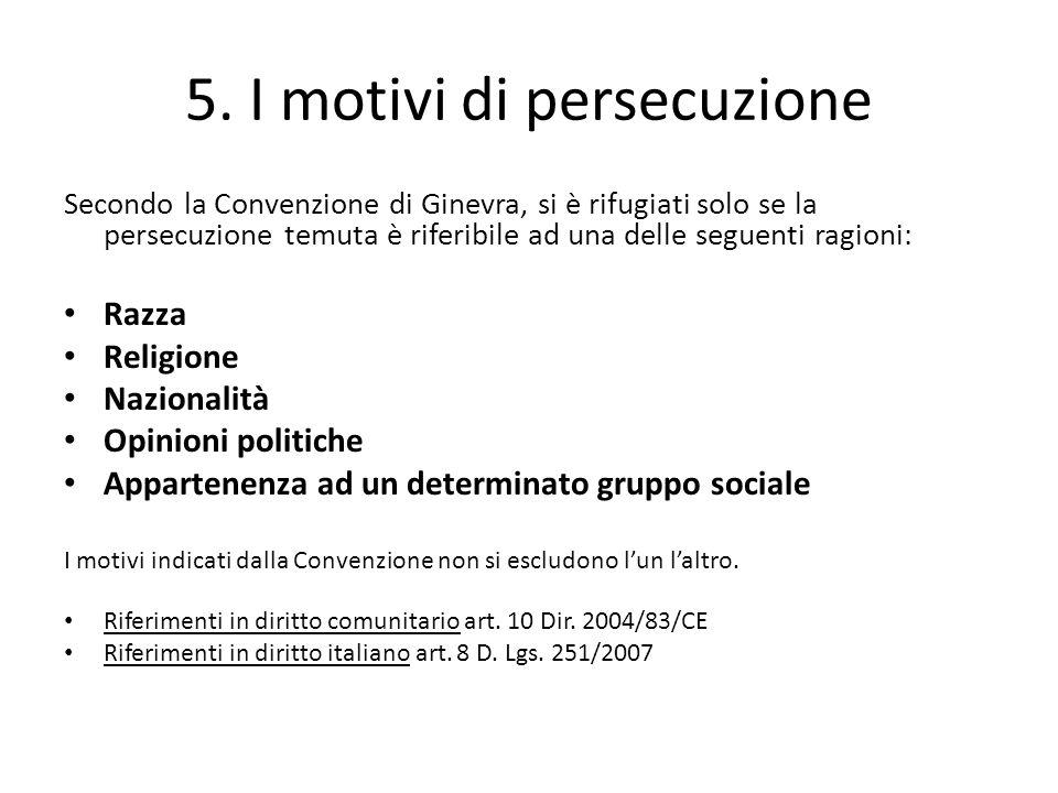 5. I motivi di persecuzione Secondo la Convenzione di Ginevra, si è rifugiati solo se la persecuzione temuta è riferibile ad una delle seguenti ragion